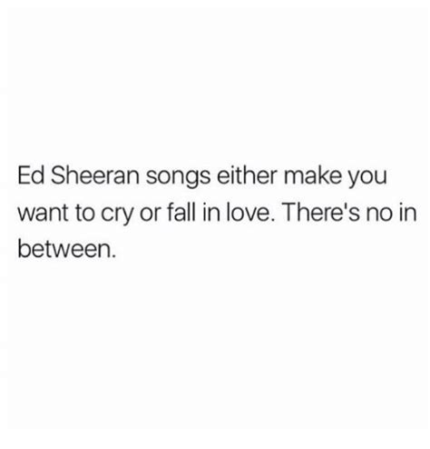 ed sheeran love songs search ed sheeran memes on me me