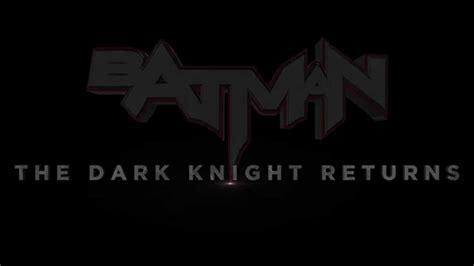the dark knight returns b01mq0x8u0 batman the dark knight returns title card fan made youtube