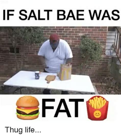 salt bae  fat thug life meme  sizzle