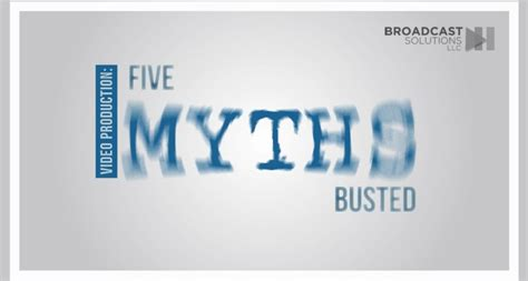 13 Myths Busted by Amanda Trice Page 2 Broadcast Solutions