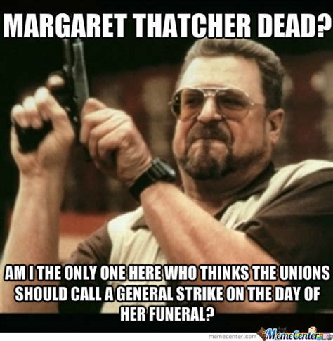Margaret Thatcher Memes - margaret thatcher dead by magpii meme center