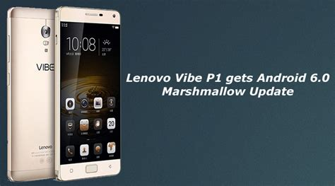 Update Hp Lenovo Vibe Lenovo Vibe P1 Gets Android 6 0 1 Marshmallow Update