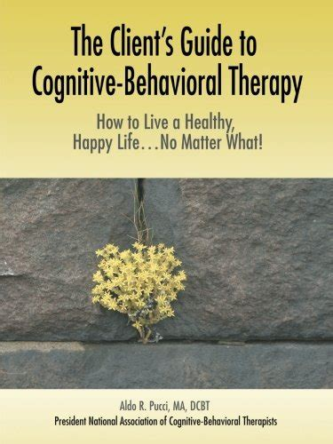 cognitive behavioral therapy comprehensive beginner s guide to cognitive behavioral therapy for overcoming psychological problems volume 1 books the client s guide to cognitive behavioral therapy how to