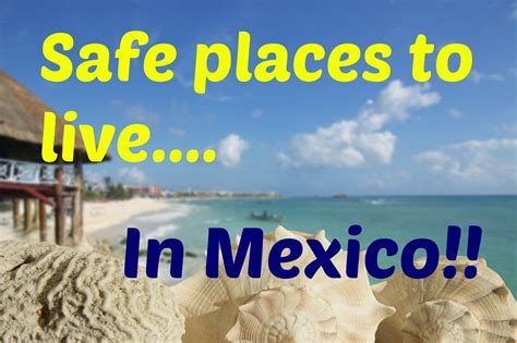 cheapest safest places to live safe places to live in mexico where are the safest