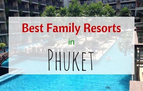 best resorts in phuket 10 best phuket family resorts family travel