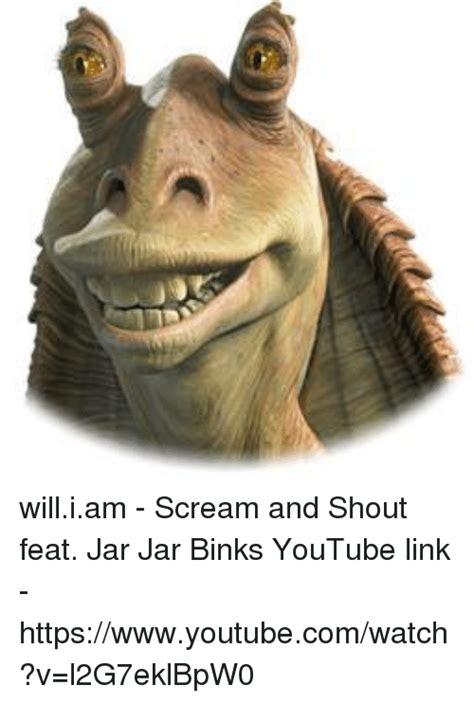 Scream And Shout Meme - 25 best memes about jar jar binks jar jar binks memes