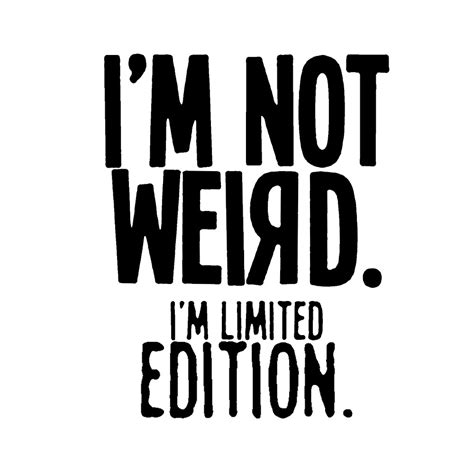 I M quot i m not i m limited edition quot by allaturca redbubble