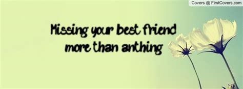 Quotes About Missing Your Friends by Missing Best Friend Quotes Quotesgram