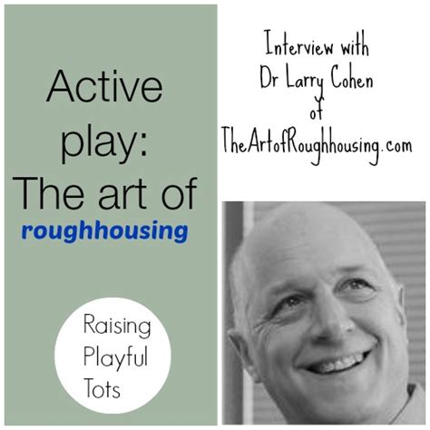 rough housing 72 active play the art of roughhousing with dr cohen raising playful tots