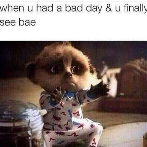 when u had a bad day u finally see bae