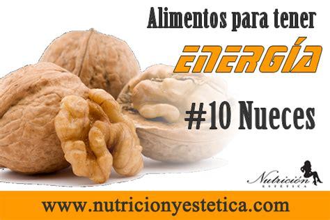 alimentos para tener energia nutricion estetica 10 nueces alimentos para tener