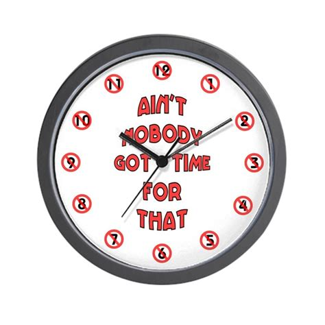 Livaza Wall Decor Aint Nobody Got Time For That ain t nobody got time for that wall clock by cafepretzel