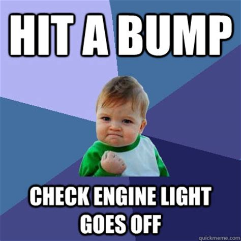 Im To See And Bump by Hit A Bump Check Engine Light Goes Success Kid
