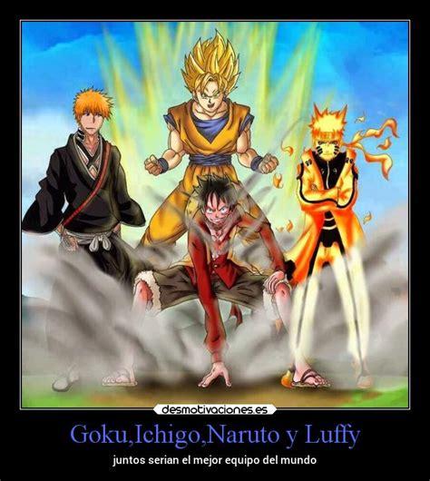 imagenes de goku naruto y luffy goku ichigo naruto y luffy desmotivaciones