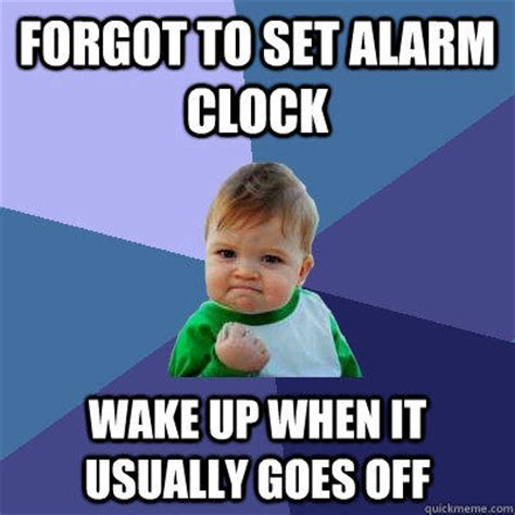 Forgot Meme - forgot to set alarm clock wake up when it usually goes off