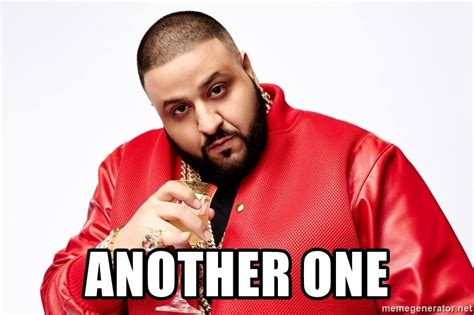 dj khaled one mp another one another one dj khaled meme generator