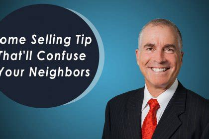Confuse The Neighbors by A Home Selling Tip That Ll Confuse Your Neighbors Gary