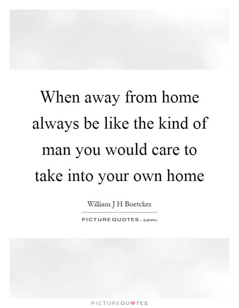when a man stays home and takes care of the kids the when away from home always be like the kind of man you
