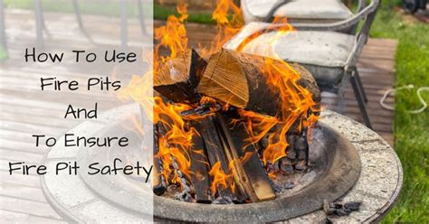 How To Use Fire Pits And To Ensure Fire Pit Safety How To Use A Firepit