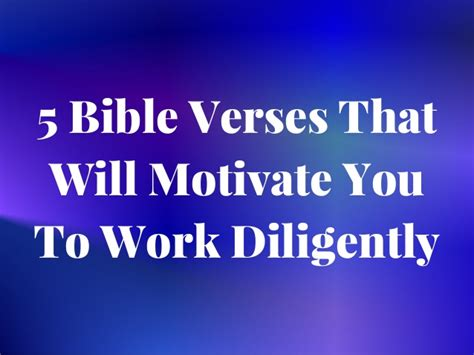 Who Motivate You In Your Search And Provide Moral Support Are Members Of Your 5 Bible Verses That Will Motivate You To Work Diligently