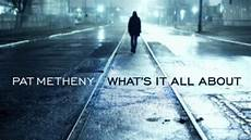 pat metheny what s it all about preview youtube