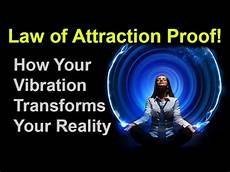 law of attraction proof how your vibration transforms your reality youtube