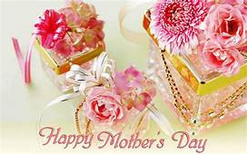 Perfume And Flowers  Happy Mothers Day