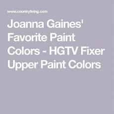 joanna gaines reveals 5 favorite paint colors in 2020 favorite paint fixer upper paint