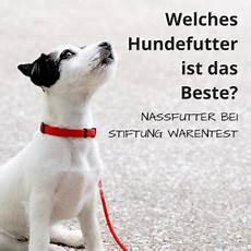 Welches Hundefutter Ist Das Beste - welches hundefutter ist das beste nassfutter bei stiftung
