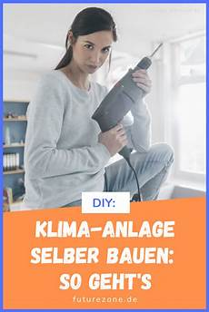 Eine Klimaanlage Kannst Du Ganz Einfach Selber Bauen In