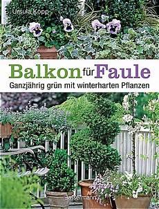 Balkonpflanzen Sonnig Pflegeleicht - balkon f 252 r faule buch jetzt portofrei bei weltbild de