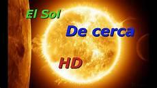 El Sol Conozca Nuestro Sol Real De Lejos Y De Cerca