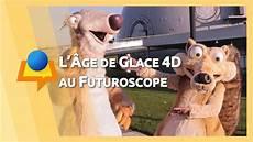 l 194 ge de glace l exp 233 rience 4d au futuroscope