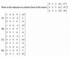 solved what is the reduced row echelon form of the matrix chegg com