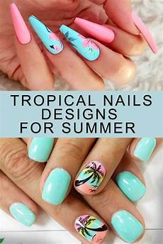 50 cool tropical nails designs for summer tropical nail