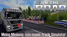 on the road truck simulator ets2 on the road meine meinung zum neuen truck simulator