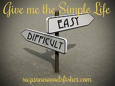 suzanne woods fisher s blog give me the simple life easy difficult october 07 2013 14 00