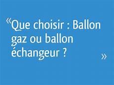 comparateur gaz que choisir que choisir ballon gaz ou ballon 233 changeur