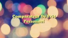 comparateur pret personnel comparateur de pr 234 t personnel
