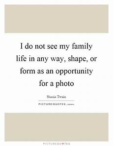 i do not see my family life in any way shape or form as an picture quotes