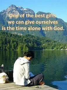 Of The Gods Best Time To Visit by Time Alone With God Words Inspirational Quotes