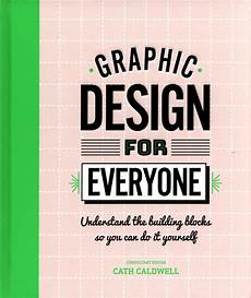 graphic design for everyone by caldwell cath