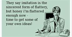 rottenecards they say imitation is the sincerest form of flattery but honey i m flattered