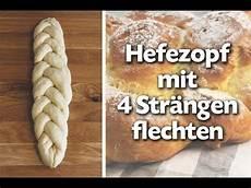 Hefezopf Flechten Mit 4 Str 228 Ngen Anleitung Talu De