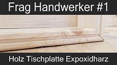 Frag Handwerker 1 Holz Tischplatte Mit Epoxidharz