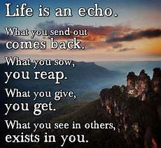 manufacture your day by knowing that life is an echo
