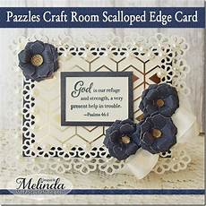 my paper crafting com pazzles craft room scalloped edge card