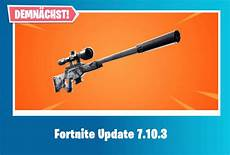 fortnite does update 7 10 3 and the new weapon appear today