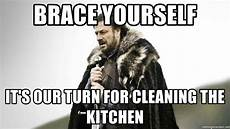 brace yourself it s our turn for cleaning the kitchen