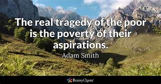The Real Tragedy Of Poor Is Poverty Their
